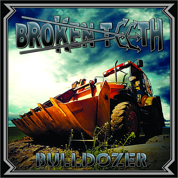 Broken Teeth - Bulldozer - Now Available!